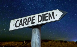 Carpe Diem, Latin for sieze the day